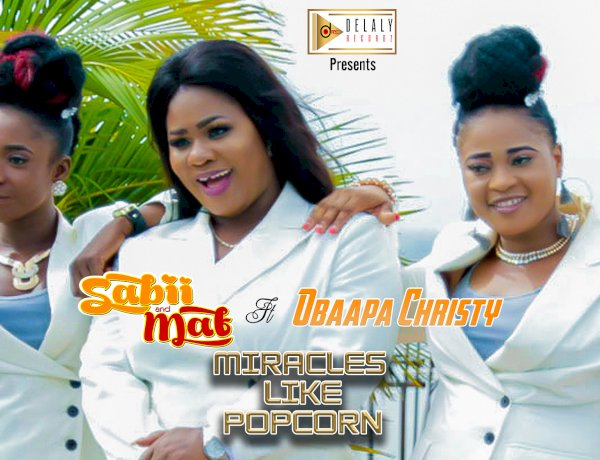 Sabii & Mat ft. Obaapa Christy - Miracles like popcorn