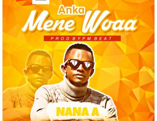 Nana A - Anka Mene Woaa