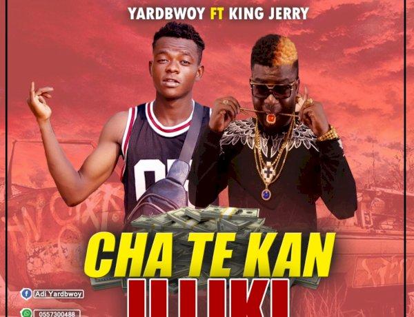 Yardbwoy ft. King Jerry - Cha Te Ka Illiki