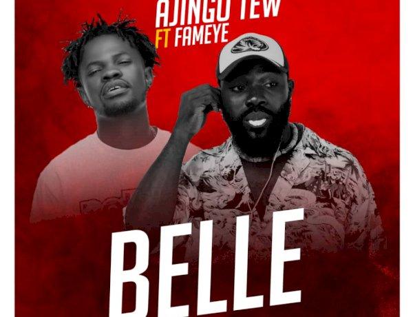 Ajingo Tew ft. Fameye - Belle