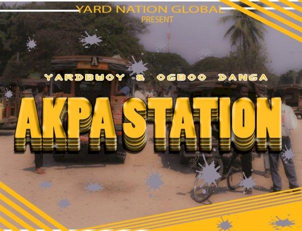 YardBwoy x Ogboo Danga - Akpa Station