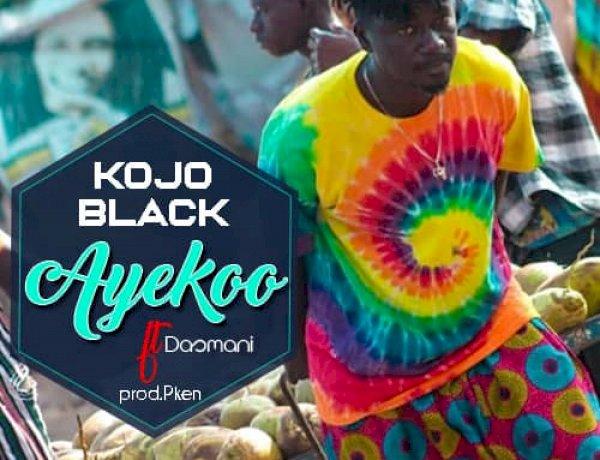 Kojo Black ft. Dasmani - Ayekoo