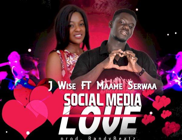 J Wise ft. Maame Serwaa - Social Media Love