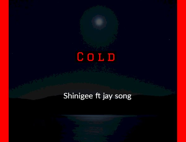Shinigee - Cold ft. Jay Song (Prod by Jay Song)