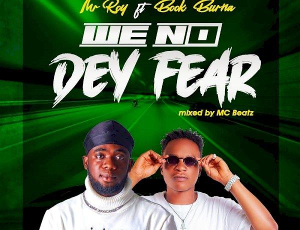 Mr Roy ft Book Burna - WE NO DEY FEAR (M&M by MC Beatz)