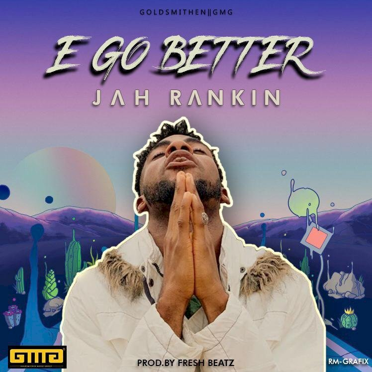 Jah Rankin Promises that E Go Better for Everyone